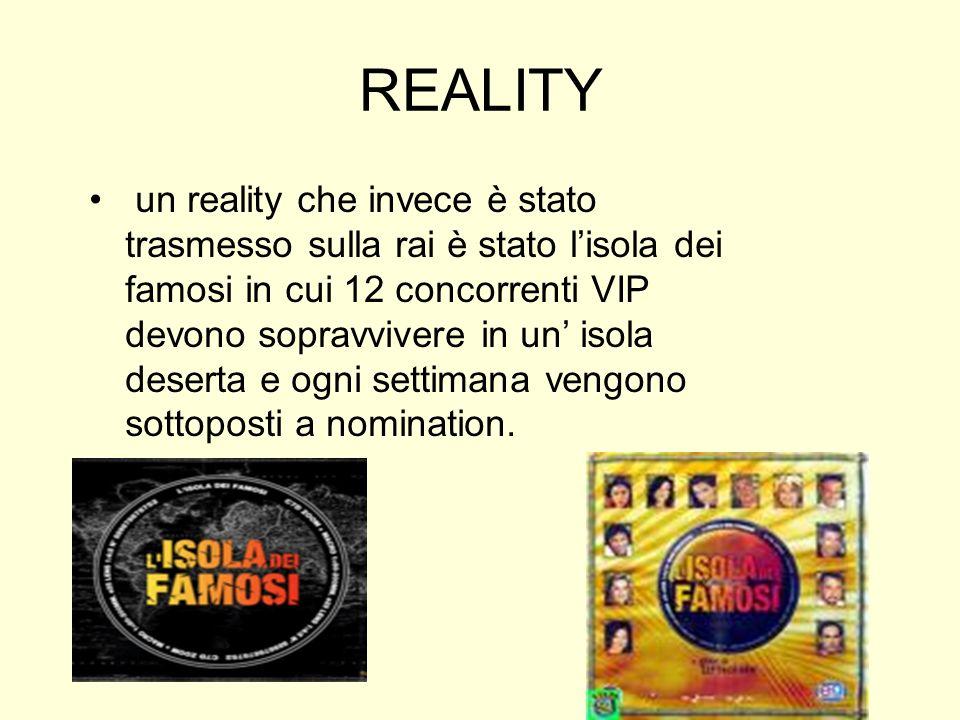REALITY un reality che invece è stato trasmesso sulla rai è stato lisola dei famosi in cui 12 concorrenti VIP devono sopravvivere in un isola deserta