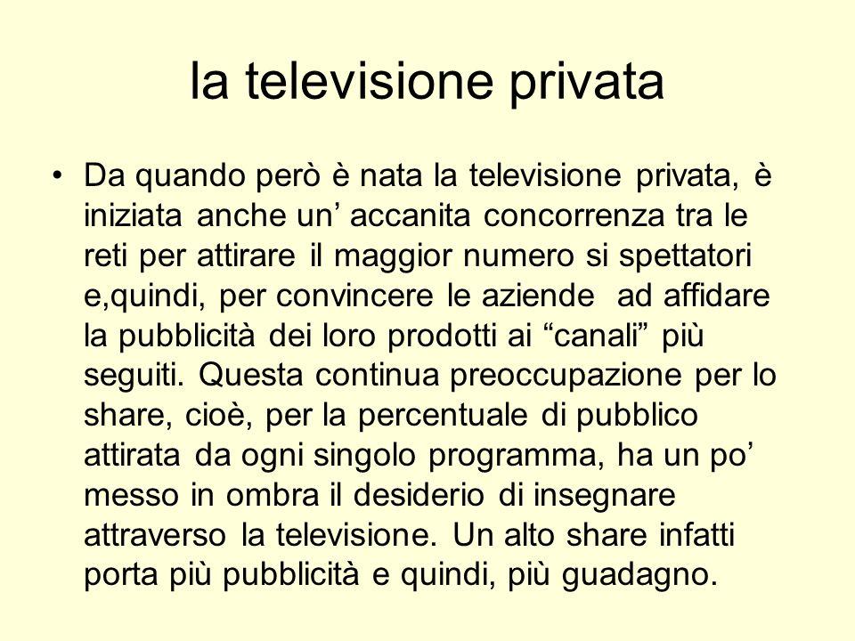 la televisione privata Da quando però è nata la televisione privata, è iniziata anche un accanita concorrenza tra le reti per attirare il maggior nume