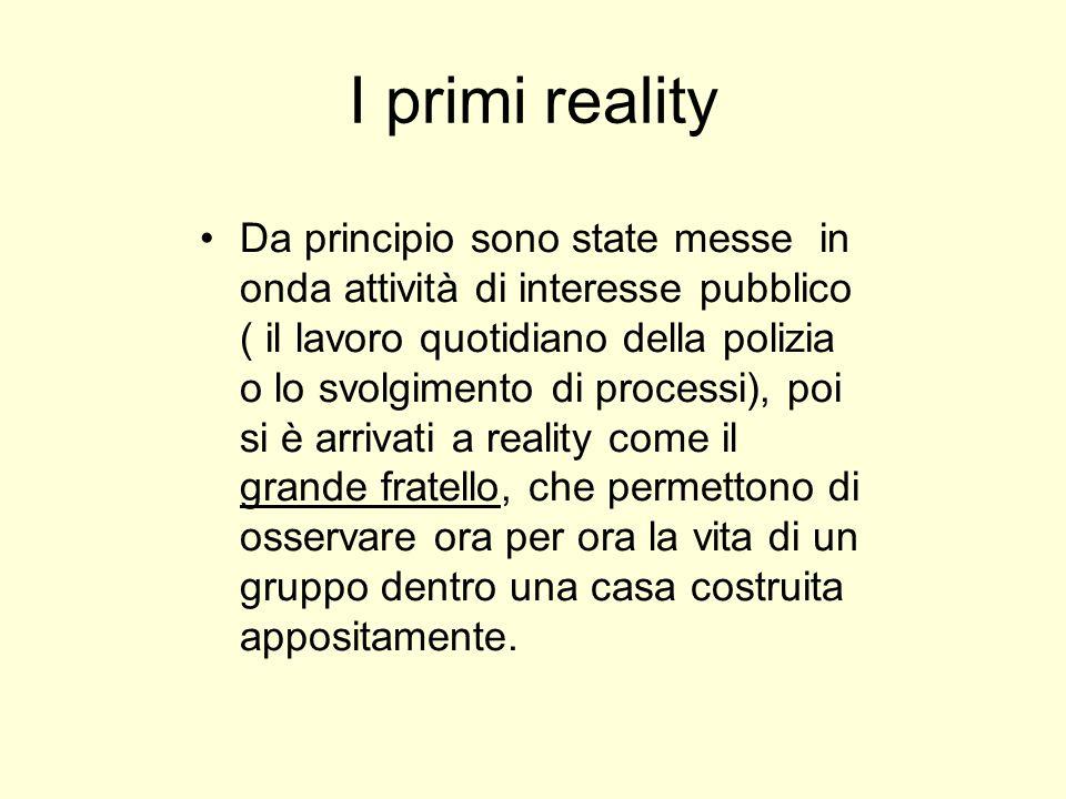 I primi reality In spettacoli come questi, limpressione di verità è data dal fatto che i protagonisti sono apparentemente uguali alle persone che possiamo incontrare per strada tutti i giorni.