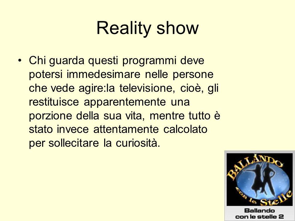 REALITY SHOW In Italia, come in molti altri Paesi, il reality show è stato importato grazie a format stranieri (basti pensare a Grande Fratello o a Operazione trionfo ) in cui è prevista la partecipazione di persone ordinarie, senza particolari esperienze televisiva.