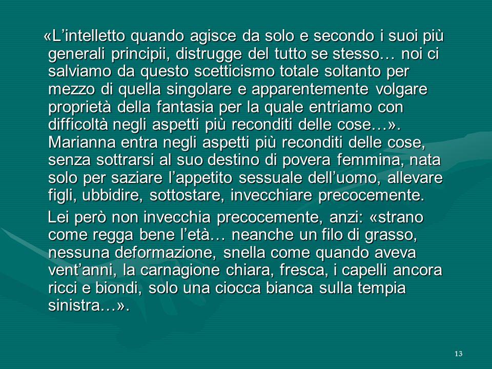 13 «Lintelletto quando agisce da solo e secondo i suoi più generali principii, distrugge del tutto se stesso… noi ci salviamo da questo scetticismo to