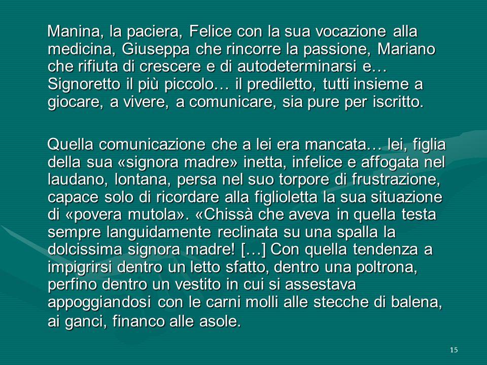 15 Manina, la paciera, Felice con la sua vocazione alla medicina, Giuseppa che rincorre la passione, Mariano che rifiuta di crescere e di autodetermin