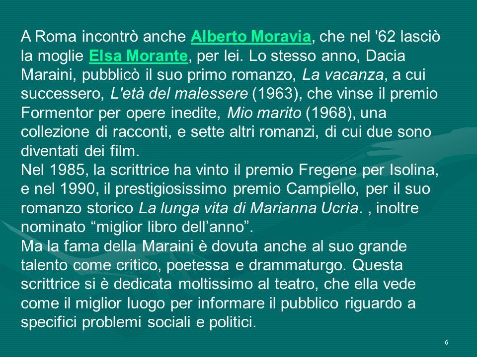 6 A Roma incontrò anche Alberto Moravia, che nel '62 lasciò la moglie Elsa Morante, per lei. Lo stesso anno, Dacia Maraini, pubblicò il suo primo roma