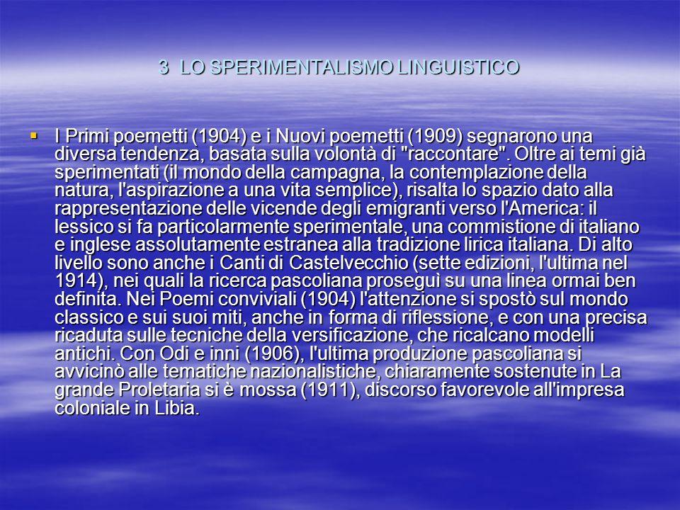 3 LO SPERIMENTALISMO LINGUISTICO I Primi poemetti (1904) e i Nuovi poemetti (1909) segnarono una diversa tendenza, basata sulla volontà di