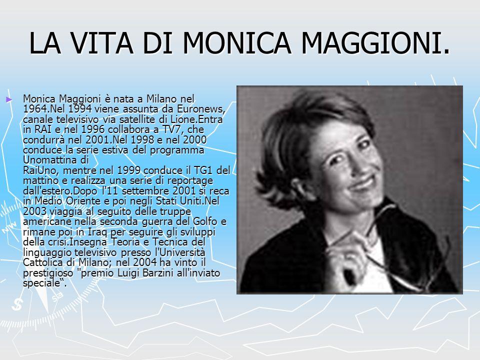 LA VITA DI MONICA MAGGIONI. Monica Maggioni è nata a Milano nel 1964.Nel 1994 viene assunta da Euronews, canale televisivo via satellite di Lione.Entr