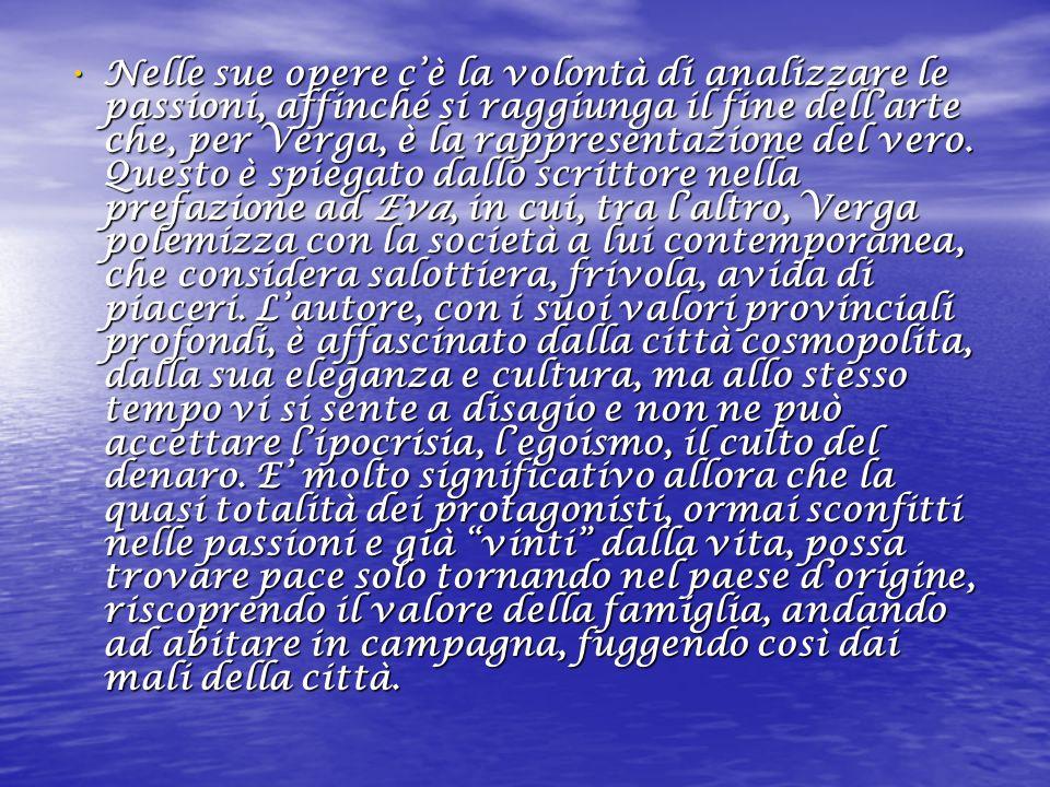 Nelle sue opere cè la volontà di analizzare le passioni, affinché si raggiunga il fine dellarte che, per Verga, è la rappresentazione del vero.