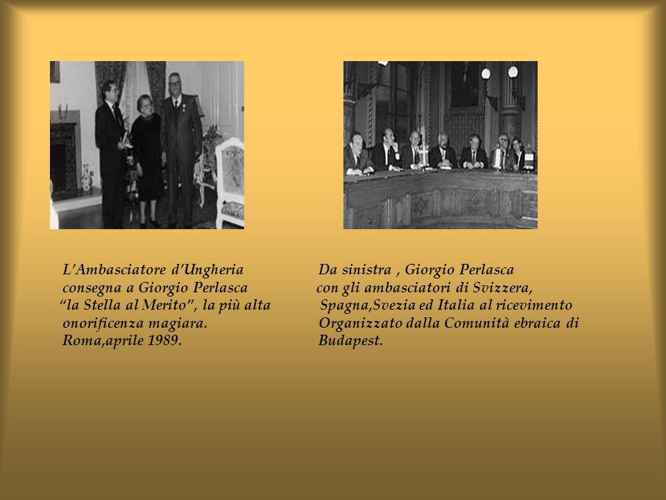 LAmbasciatore dUngheria Da sinistra, Giorgio Perlasca consegna a Giorgio Perlasca con gli ambasciatori di Svizzera, la Stella al Merito, la più alta S