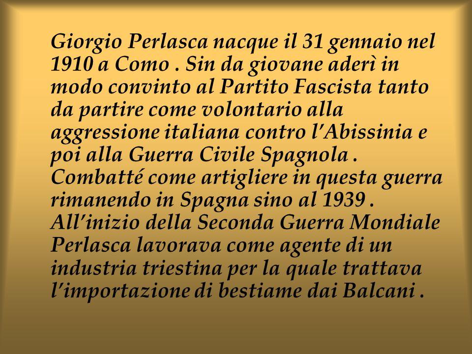 Giorgio Perlasca nacque il 31 gennaio nel 1910 a Como. Sin da giovane aderì in modo convinto al Partito Fascista tanto da partire come volontario alla