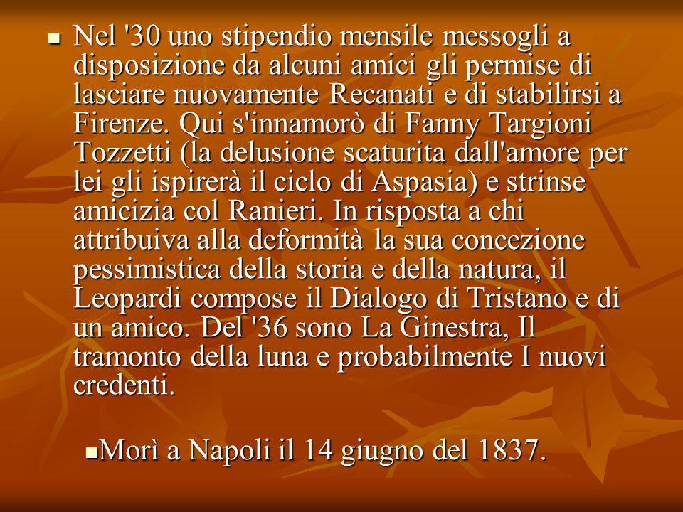 Nel '30 uno stipendio mensile messogli a disposizione da alcuni amici gli permise di lasciare nuovamente Recanati e di stabilirsi a Firenze. Qui s'inn