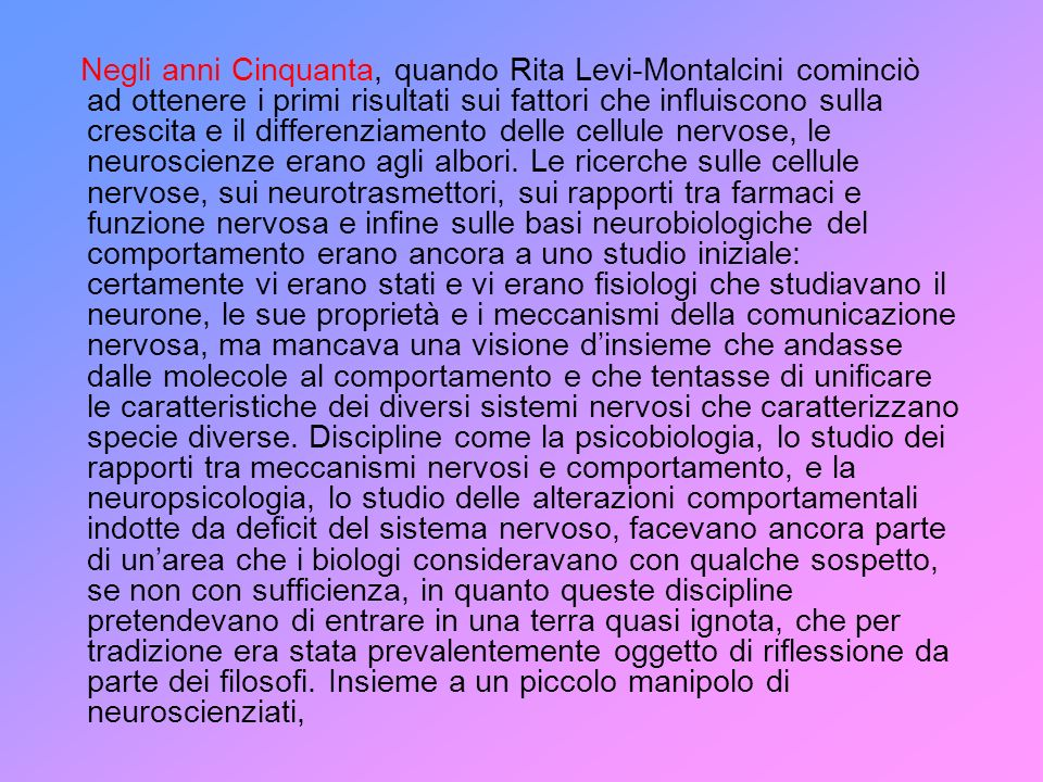 Negli anni Cinquanta, quando Rita Levi-Montalcini cominciò ad ottenere i primi risultati sui fattori che influiscono sulla crescita e il differenziame