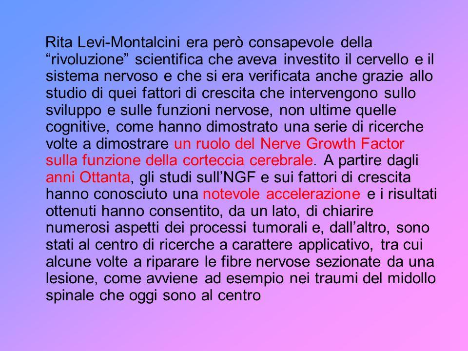 Rita Levi-Montalcini era però consapevole della rivoluzione scientifica che aveva investito il cervello e il sistema nervoso e che si era verificata a