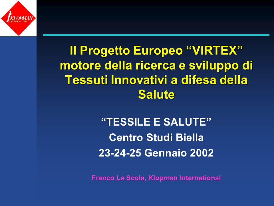 Il Progetto Europeo VIRTEX motore della ricerca e sviluppo di Tessuti Innovativi a difesa della Salute TESSILE E SALUTE Centro Studi Biella 23-24-25 G