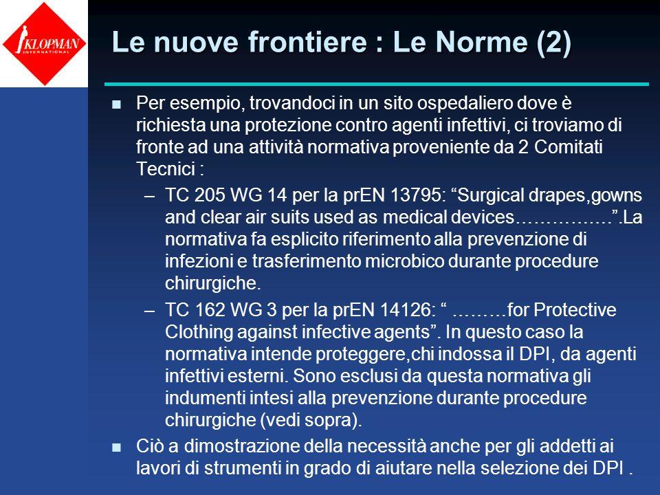 Le nuove frontiere : Le Norme (2) n Per esempio, trovandoci in un sito ospedaliero dove è richiesta una protezione contro agenti infettivi, ci troviam