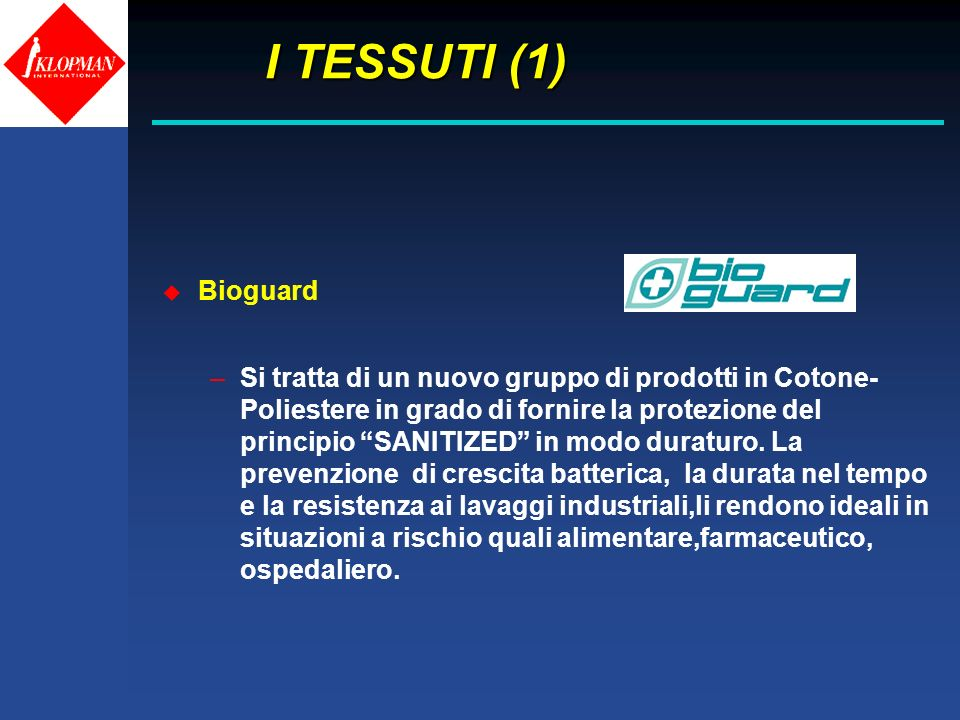 I TESSUTI (1) I TESSUTI (1) u Bioguard –Si tratta di un nuovo gruppo di prodotti in Cotone- Poliestere in grado di fornire la protezione del principio