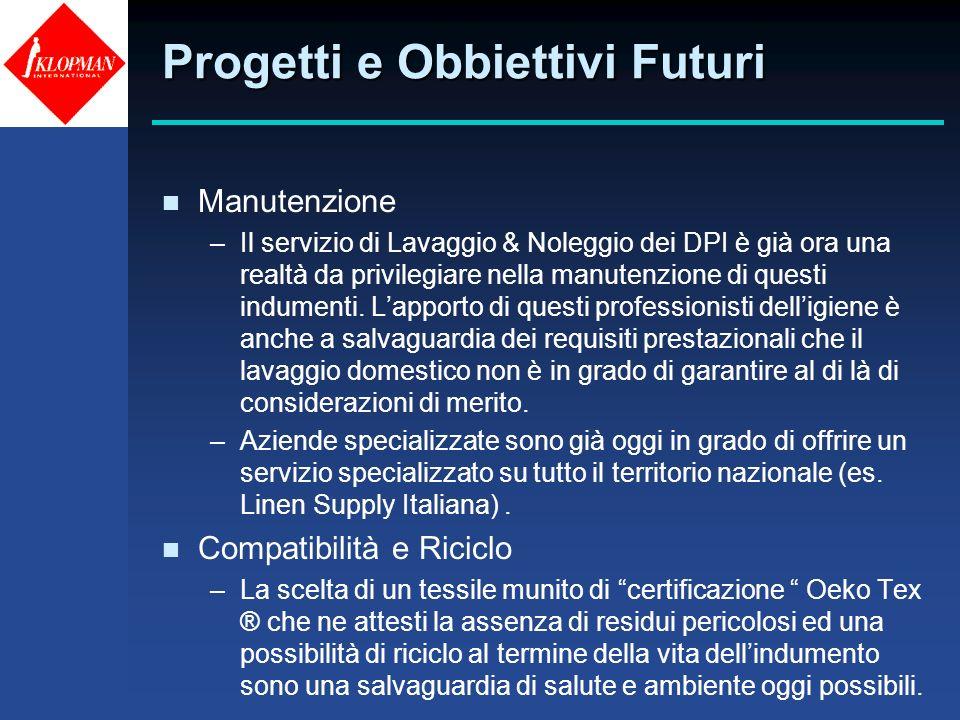 Progetti e Obbiettivi Futuri n Manutenzione –Il servizio di Lavaggio & Noleggio dei DPI è già ora una realtà da privilegiare nella manutenzione di que