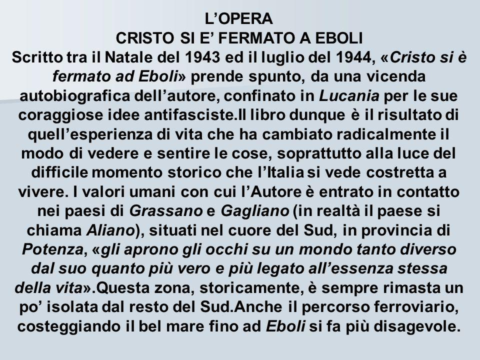 LOPERA CRISTO SI E FERMATO A EBOLI Scritto tra il Natale del 1943 ed il luglio del 1944, «Cristo si è fermato ad Eboli» prende spunto, da una vicenda