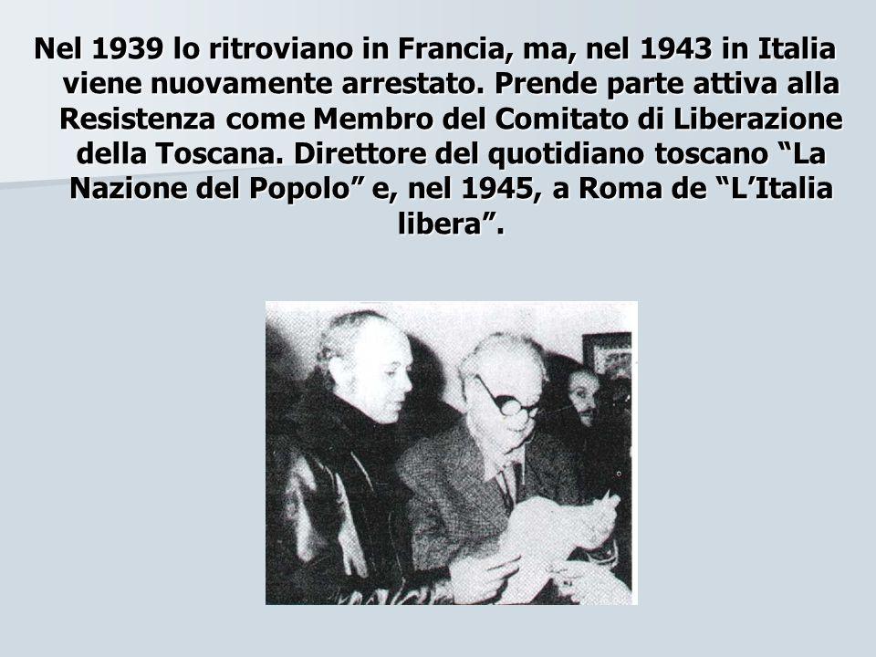 Nel 1939 lo ritroviano in Francia, ma, nel 1943 in Italia viene nuovamente arrestato. Prende parte attiva alla Resistenza come Membro del Comitato di