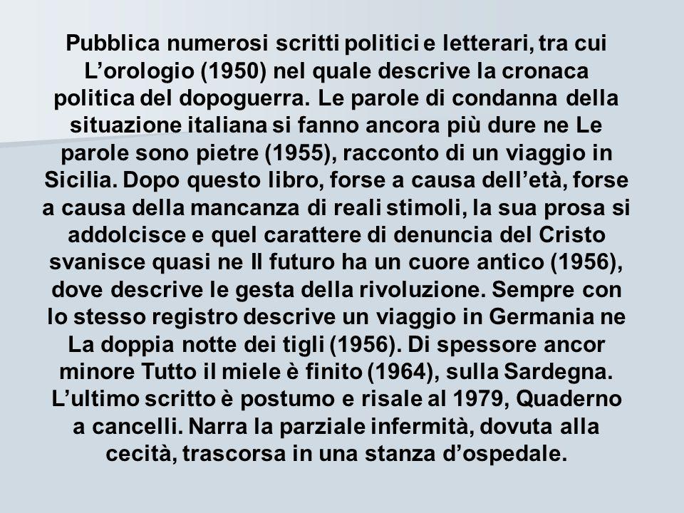 Pubblica numerosi scritti politici e letterari, tra cui Lorologio (1950) nel quale descrive la cronaca politica del dopoguerra. Le parole di condanna