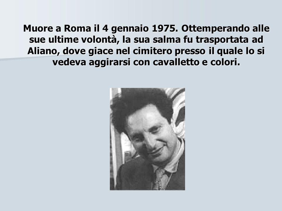 Muore a Roma il 4 gennaio 1975. Ottemperando alle sue ultime volontà, la sua salma fu trasportata ad Aliano, dove giace nel cimitero presso il quale l