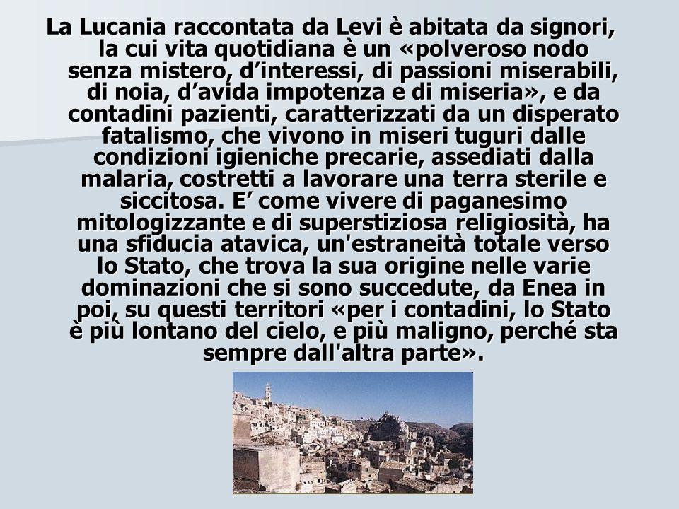 La Lucania raccontata da Levi è abitata da signori, la cui vita quotidiana è un «polveroso nodo senza mistero, dinteressi, di passioni miserabili, di