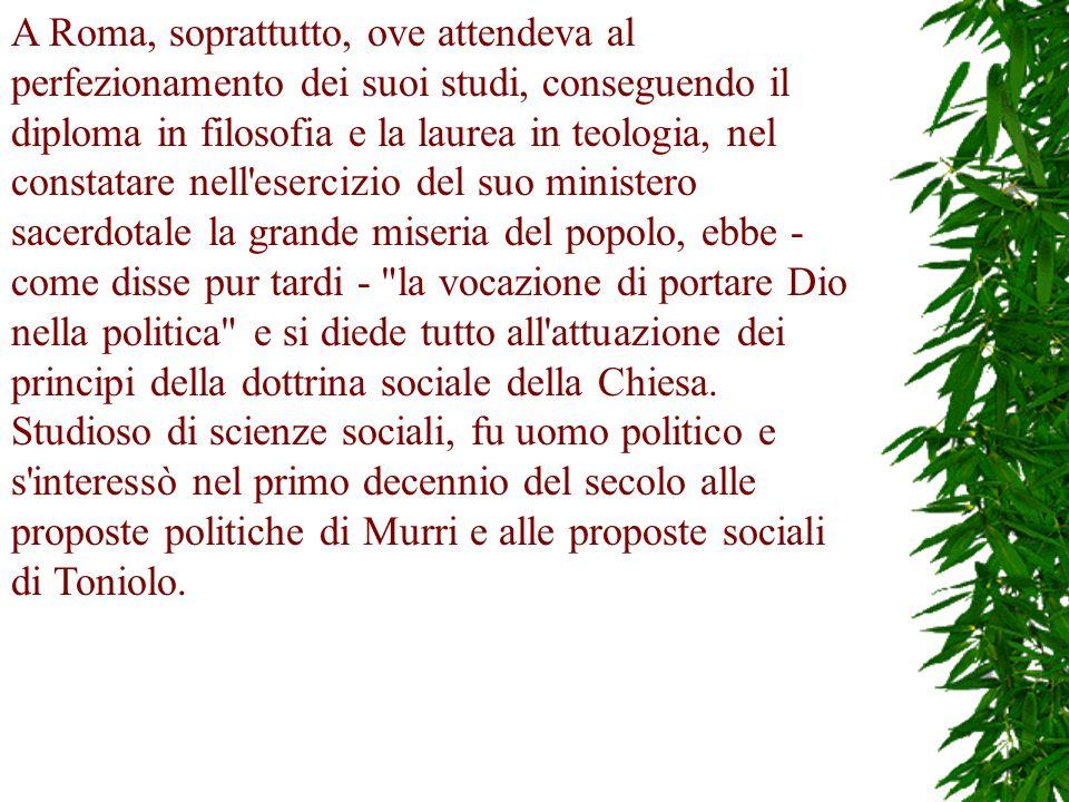 Fu precocemente favorevole, ancora negli anni del non expedit pontificio, all organizzazione politica indipendente dei cattolici italiani e al loro progressivo inserimento nella vita civile e politica dello Stato.