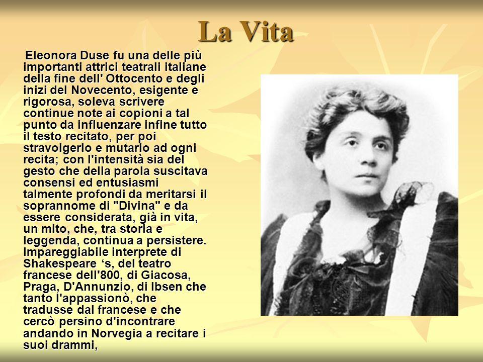 La Vita Eleonora Duse fu una delle più importanti attrici teatrali italiane della fine dell' Ottocento e degli inizi del Novecento, esigente e rigoros