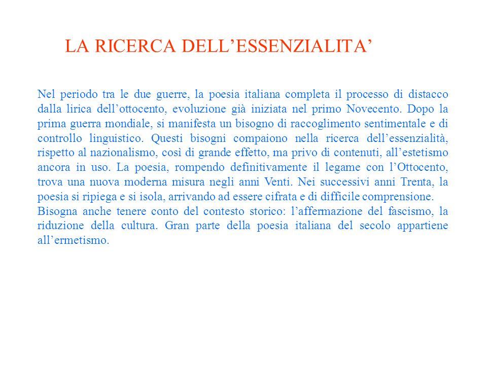 LA RICERCA DELLESSENZIALITA Nel periodo tra le due guerre, la poesia italiana completa il processo di distacco dalla lirica dellottocento, evoluzione già iniziata nel primo Novecento.