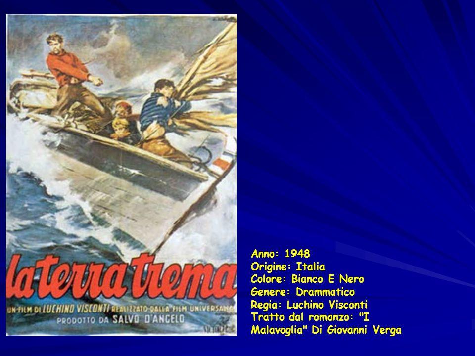 Anno: 1948 Origine: Italia Colore: Bianco E Nero Genere: Drammatico Regia: Luchino Visconti Tratto dal romanzo: