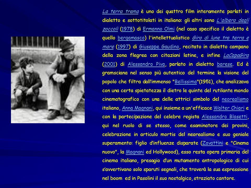 La terra tremaLa terra trema è uno dei quattro film interamente parlati in dialetto e sottotitolati in italiano: gli altri sono L'albero degli zoccoli
