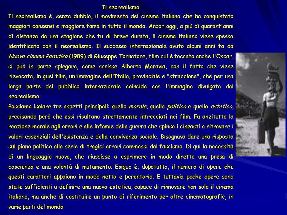 Il neorealismo Il neorealismo è, senza dubbio, il movimento del cinema italiano che ha conquistato maggiori consensi e maggiore fama in tutto il mondo