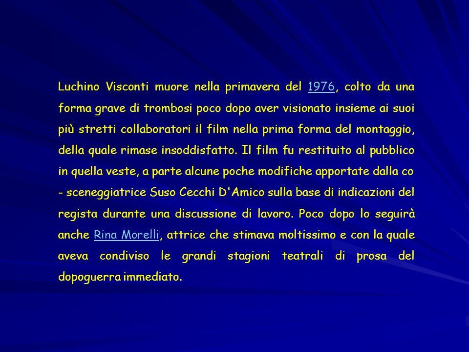 Luchino Visconti muore nella primavera del 1976, colto da una forma grave di trombosi poco dopo aver visionato insieme ai suoi più stretti collaborato