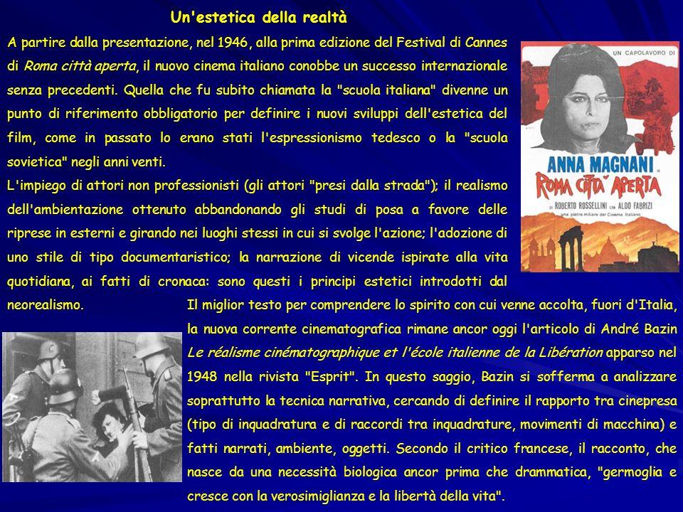 Un'estetica della realtà A partire dalla presentazione, nel 1946, alla prima edizione del Festival di Cannes di Roma città aperta, il nuovo cinema ita