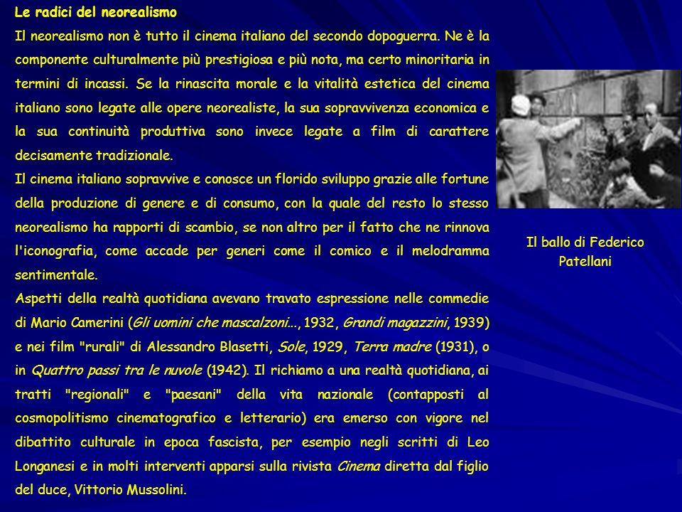 Le radici del neorealismo Il neorealismo non è tutto il cinema italiano del secondo dopoguerra. Ne è la componente culturalmente più prestigiosa e più