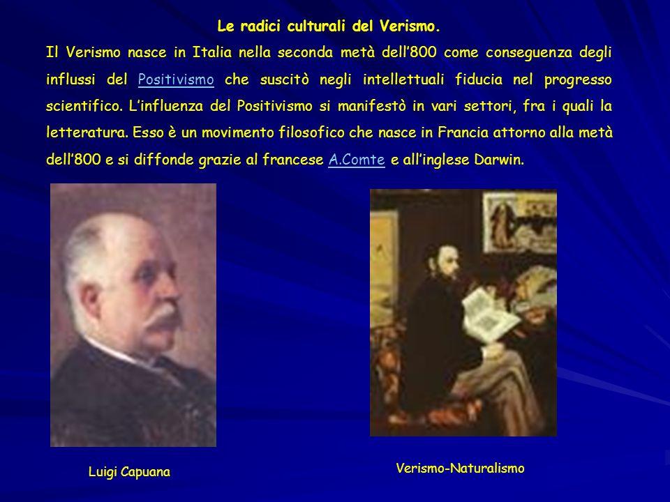 Le radici culturali del Verismo. Il Verismo nasce in Italia nella seconda metà dell800 come conseguenza degli influssi del Positivismo che suscitò neg