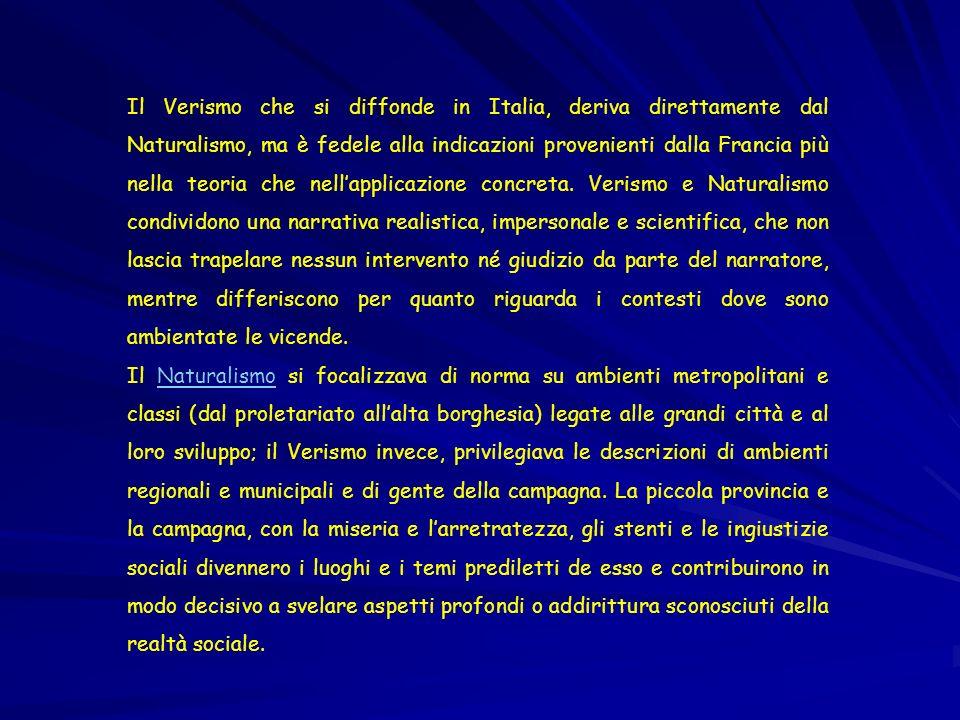 Il Verismo che si diffonde in Italia, deriva direttamente dal Naturalismo, ma è fedele alla indicazioni provenienti dalla Francia più nella teoria che