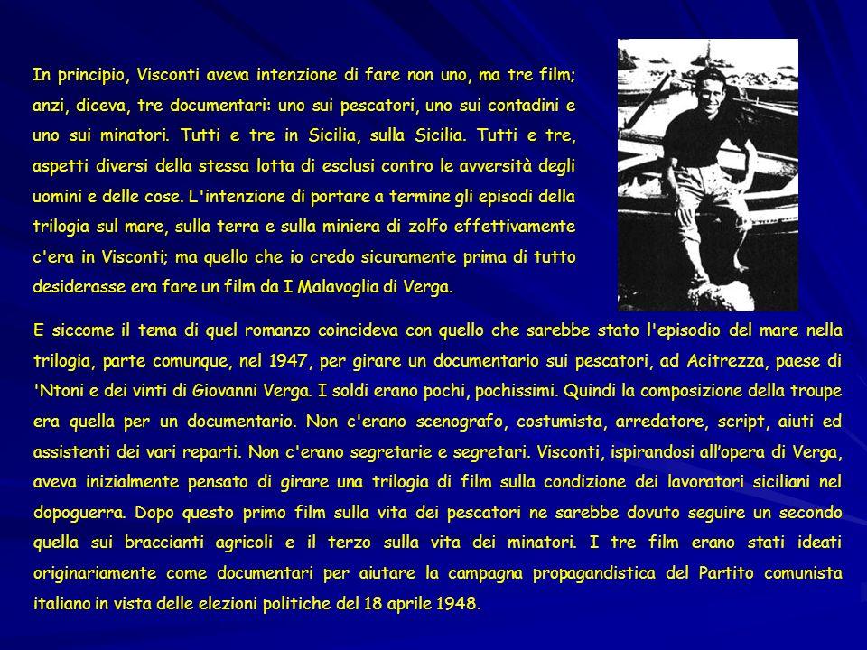 In principio, Visconti aveva intenzione di fare non uno, ma tre film; anzi, diceva, tre documentari: uno sui pescatori, uno sui contadini e uno sui mi