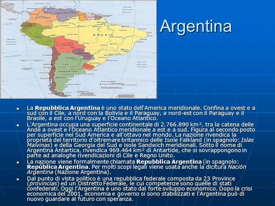 Argentina Argentina La Repubblica Argentina è uno stato dellAmerica meridionale. Confina a ovest e a sud con il Cile, a nord con la Bolivia e il Parag