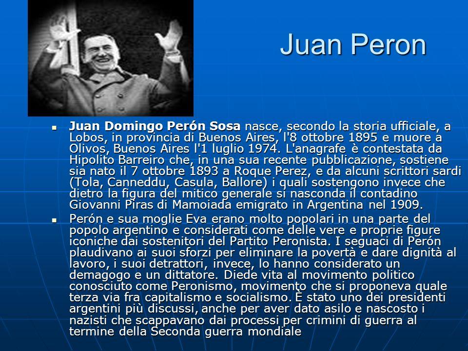 Juan Peron Juan Peron Juan Domingo Perón Sosa nasce, secondo la storia ufficiale, a Lobos, in provincia di Buenos Aires, l'8 ottobre 1895 e muore a Ol