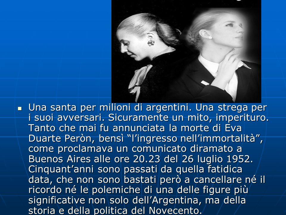 UNINFANZIA DI STENTI Maria Eva Duarte de Peron è morta di cancro a soli 33 anni, una vita tanto burrascosa alle spalle che pure la sua salma ha avuto un destino trafficato.