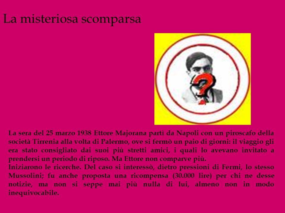 La sera del 25 marzo 1938 Ettore Majorana partì da Napoli con un piroscafo della società Tirrenia alla volta di Palermo, ove si fermò un paio di giorn