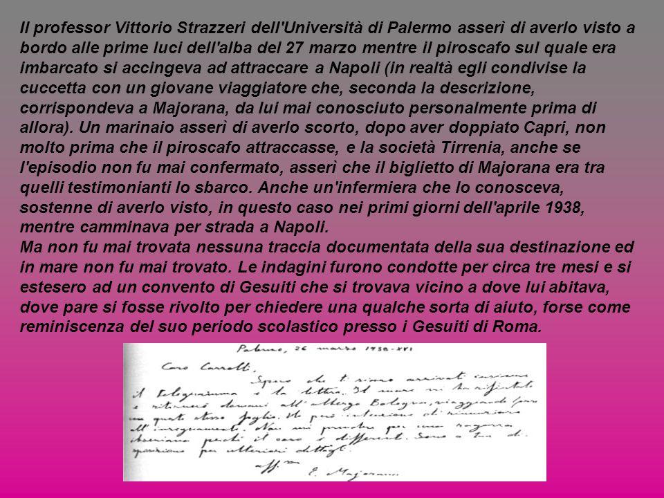 Il professor Vittorio Strazzeri dell'Università di Palermo asserì di averlo visto a bordo alle prime luci dell'alba del 27 marzo mentre il piroscafo s