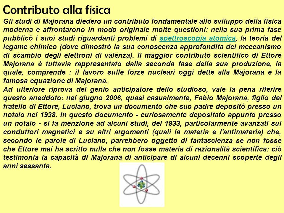 Contributo alla fisica Gli studi di Majorana diedero un contributo fondamentale allo sviluppo della fisica moderna e affrontarono in modo originale mo