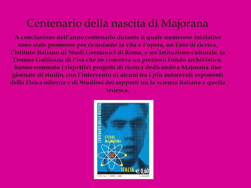 Centenario della nascita di Majorana A conclusione dellanno centenario durante il quale numerose iniziative sono state promosse per ricordarne la vita