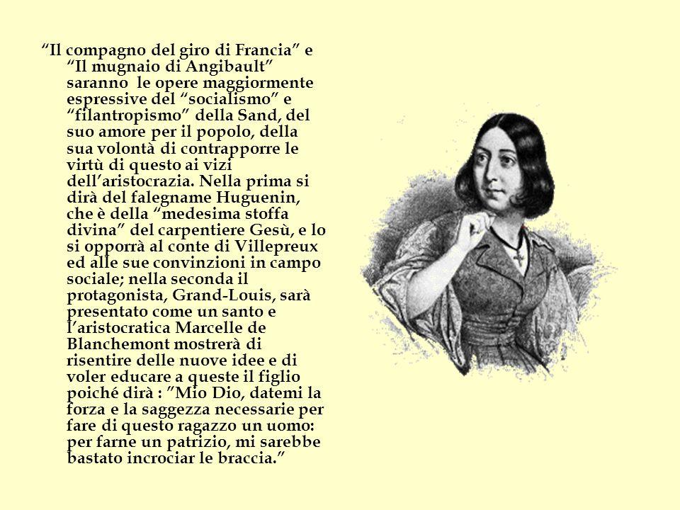 Il compagno del giro di Francia e Il mugnaio di Angibault saranno le opere maggiormente espressive del socialismo e filantropismo della Sand, del suo