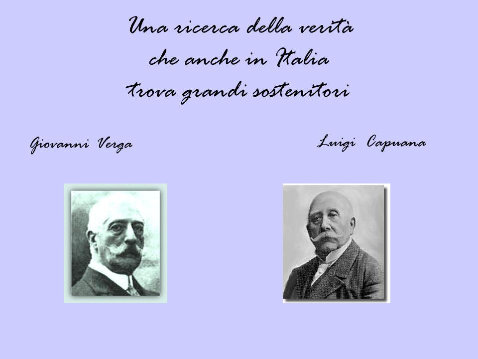 Una ricerca della verità che anche in Italia trova grandi sostenitori Giovanni Verga Luigi Capuana