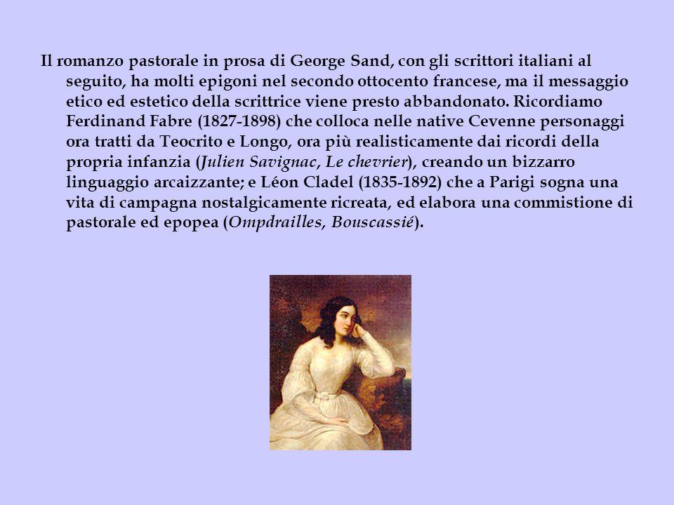 Il romanzo pastorale in prosa di George Sand, con gli scrittori italiani al seguito, ha molti epigoni nel secondo ottocento francese, ma il messaggio etico ed estetico della scrittrice viene presto abbandonato.
