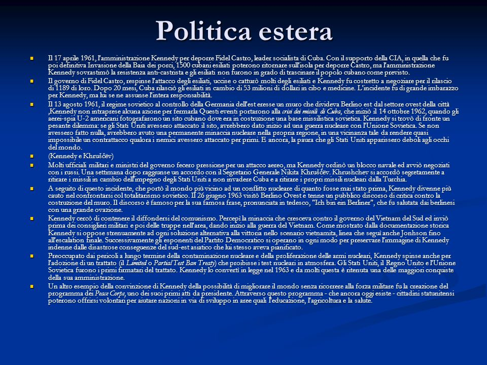 Politica estera Il 17 aprile 1961, l'amministrazione Kennedy per deporre Fidel Castro, leader socialista di Cuba. Con il supporto della CIA, in quella