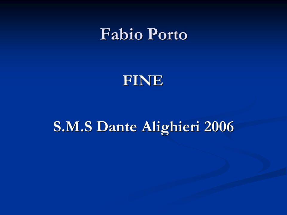 Fabio Porto FINE FINE S.M.S Dante Alighieri 2006 S.M.S Dante Alighieri 2006