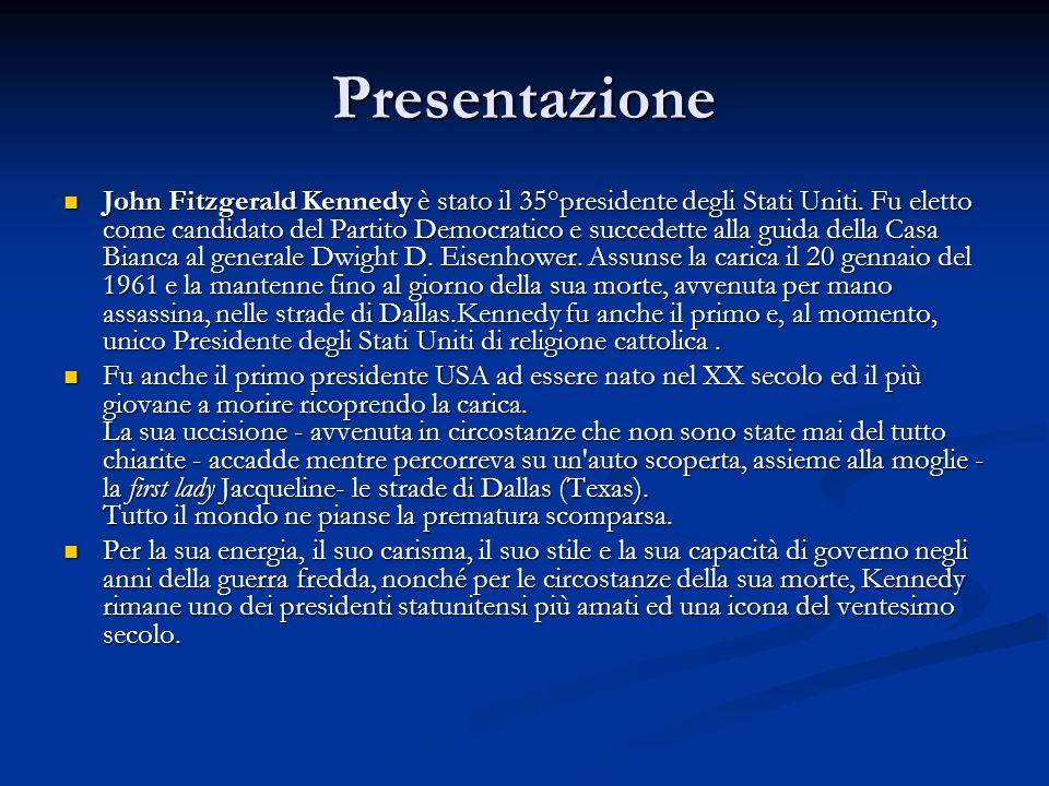 Presentazione John Fitzgerald Kennedy è stato il 35°presidente degli Stati Uniti. Fu eletto come candidato del Partito Democratico e succedette alla g