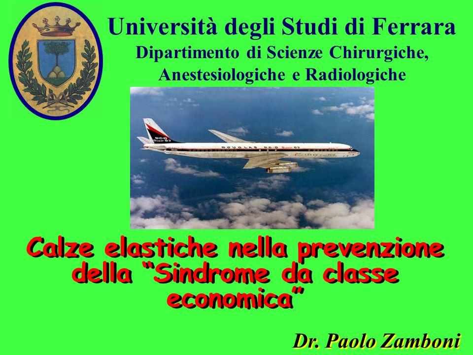 Università degli Studi di Ferrara Dipartimento di Scienze Chirurgiche, Anestesiologiche e Radiologiche Dr. Paolo Zamboni Calze elastiche nella prevenz
